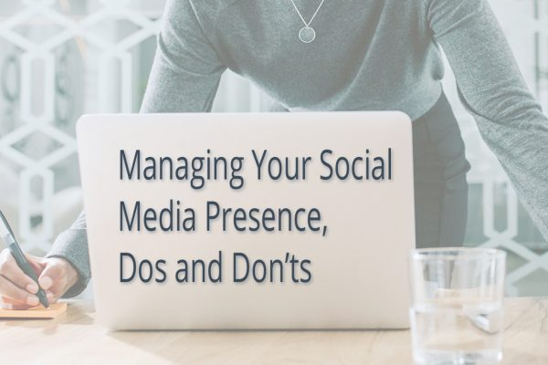 Managing Your Social Media Presence, Dos and Don'ts