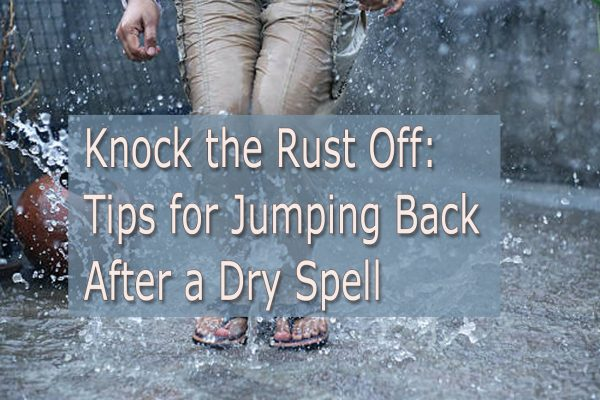 Knock the Rust Off: Tips for Jumping Back in After a Dry Spell